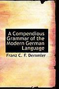 A Compendious Grammar of the Modern German Language