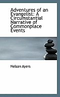 Adventures of an Evangelist: A Circumstantial Narrative of Commonplace Events