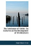 The Substance of Gothic: Six Lectures on the Development of Architecture