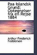 Paa Islandsk Grund: Optegnelser Fra En Rejse 1884