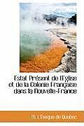 Estat Present de L'Eglise Et de La Colonie Francaise Dans La Nouvelle-France