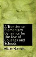 A Treatise on Elementary Dynamics for the Use of Colleges and Schools
