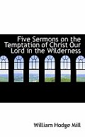 Five Sermons on the Temptation of Christ Our Lord in the Wilderness