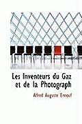 Les Inventeurs Du Gaz Et de La Photograph
