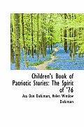 Children 's Book of Patriotic Stories: The Spirit of 76