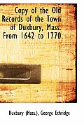 Copy of the Old Records of the Town of Duxbury, Mass. from 1642 to 1770