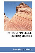 The Works of William E. Channing, Volume III