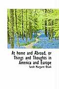 At Home and Abroad, or Things and Thoughts in America and Europe