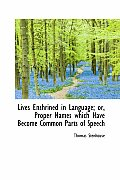 Lives Enshrined in Language; Or, Proper Names Which Have Become Common Parts of Speech