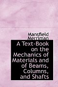A Text-Book on the Mechanics of Materials and of Beams, Columns, and Shafts