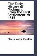 The Early History of Michigan: From the First Settlement to 1815