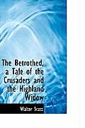 The Betrothed, a Tale of the Crusaders and the Highland Widow