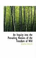 An Inquiry Into the Prevailing Notions of the Freedom of Will