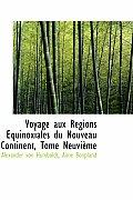 Voyage Aux Regions Equinoxiales Du Nouveau Continent, Tome Neuvieme