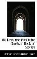 Old Fires and Profitable Ghosts: A Book of Stories