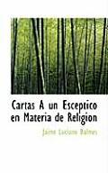 Cartas a Un Esceptico En Materia de Religion