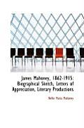 James Mahoney, 1862-1915: Biographical Sketch, Letters of Appreciation Literary Productions
