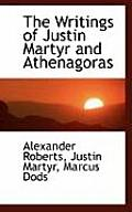 The Writings of Justin Martyr and Athenagoras