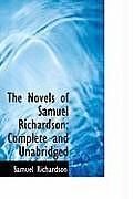 The Novels of Samuel Richardson: Complete and Unabridged