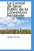 Le Comite de Salut Public de La Convention Nationale