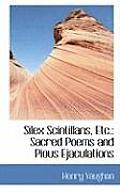 Silex Scintillans, Etc.: Sacred Poems and Pious Ejaculations