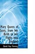 Mary Queen of Scots, from Her Birth to Her Flight Into England