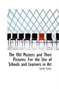 The Old Masters and Their Pictures: For the Use of Schools and Learners in Art