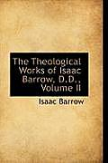 The Theological Works of Isaac Barrow, D.D., Volume II