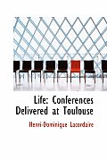 Life: Conferences Delivered at Toulouse