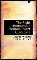 The Right Honourable William Ewart Gladstone
