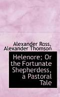 Helenore; Or the Fortunate Shepherdess, a Pastoral Tale
