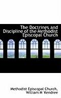 The Doctrines and Discipline of the Meth Dist Episcopal Church