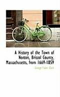 A History of the Town of Norton, Bristol County, Massachusetts, from 1669-1859