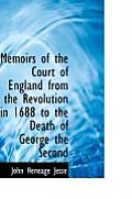 Memoirs of the Court of England from the Revolution in 1688 to the Death of George the Second