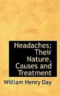 Headaches; Their Nature, Causes and Treatment