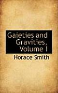Gaieties and Gravities, Volume I