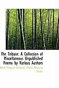 The Tribute: A Collection of Miscellaneous Unpublished Poems by Various Authors