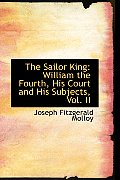 The Sailor King: William the Fourth, His Court and His Subjects, Vol. II