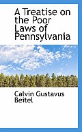 A Treatise on the Poor Laws of Pennsylvania