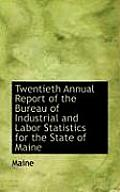 Twentieth Annual Report of the Bureau of Industrial and Labor Statistics for the State of Maine