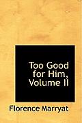 Too Good for Him, Volume II