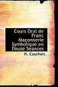 Cours Oral de Franc Ma Onnerie Symbolique En Douze S Ances
