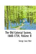 The Old Colonial System, 1660-1754, Volume II
