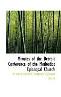 Minutes of the Detroit Conference of the Methodist Episcopal Church