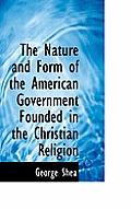 The Nature and Form of the American Government Founded in the Christian Religion