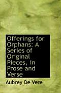 Offerings for Orphans: A Series of Original Pieces, in Prose and Verse