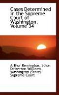 Cases Determined in the Supreme Court of Washington, Volume 34