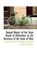 Annual Report of the State Board of Arbitration to the Governor of the State of Ohio
