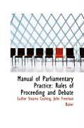 Manual of Parliamentary Practice: Rules of Proceeding and Debate