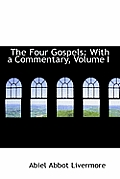 The Four Gospels: With a Commentary, Volume I